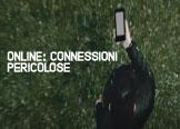 ONLINE: CONNESSIONI PERICOLOSE
